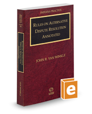 Rules on Alternative Dispute Resolution Annotated with Forms, 2016 ed. (Vol. 4B, Indiana Practice Series)