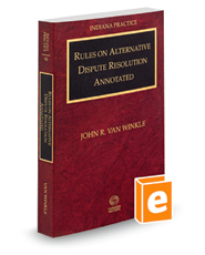 Rules on Alternative Dispute Resolution Annotated with Forms, 2020 ed. (Vol. 4B, Indiana Practice Series)