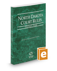 North Dakota Court Rules - State, 2017 ed. (Vol. I, North Dakota Court Rules)