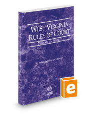 West Virginia Rules of Court - Federal, 2018 ed. (Vol. II, West Virginia Court Rules)
