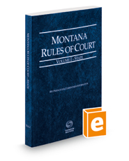 Montana Rules of Court - State, 2018 ed. (Vol. I, Montana Court Rules)