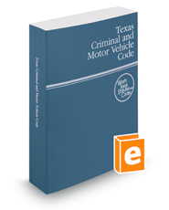 Texas Criminal and Motor Vehicle Code, 2016 ed. (West's® Texas Statutes and Codes)