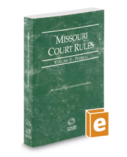 Missouri Court Rules - Federal, 2017 ed. (Vol. II, Missouri Court Rules)