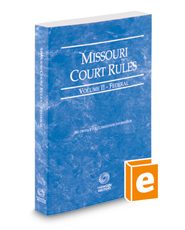 Missouri Court Rules - Federal, 2018 ed. (Vol. II, Missouri Court Rules)