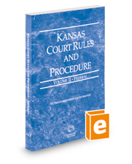 Kansas Court Rules and Procedure - Federal, 2019 ed. (Vol. II, Kansas Court Rules)