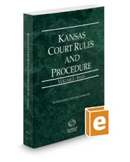 Kansas Court Rules and Procedure - State, 2017 ed. (Vol. I, Kansas Court Rules)
