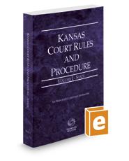 Kansas Court Rules and Procedure - State, 2018 ed. (Vol. I, Kansas Court Rules)