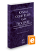 Kansas Court Rules and Procedure - State, 2018 ed. (Vol. I, Kansas Court Rules)