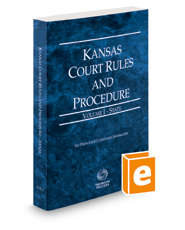 Kansas Court Rules and Procedure - State, 2019 ed. (Vol. I, Kansas Court Rules)
