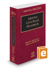Arizona Civil Rules Handbook, 2017 ed. (Vol. 2B, Arizona Practice Series)