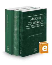 Missouri Court Rules - State, Federal, and Circuit, 2017 ed.  (Vols. I-III, Missouri Court Rules)