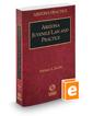 Arizona Juvenile Law and Practice, 2020-2021 ed. (Vol. 5, Arizona Practice Series)