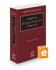 Arizona Juvenile Law and Practice, 2021-2022 ed. (Vol. 5, Arizona Practice Series)