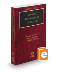 Louisiana Environmental Compliance, 2017-2018 ed. (Louisiana Practice Series)