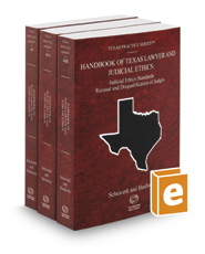 Handbook of Texas Lawyer and Judicial Ethics: Attorney Tort Standards, Attorney Ethics Standards, Judicial Ethics Standards, Recusal and Disqualification of Judges, 2017 ed. (Vol. 48-48B, Texas Practice Series®)