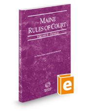 Maine Rules of Court - Federal, 2018 ed. (Vol. II, Maine Court Rules)