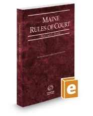 Maine Rules of Court - State, 2017 ed. (Vol. I, Maine Court Rules)
