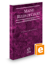 Maine Rules of Court - State, 2018 ed. (Vol. I, Maine Court Rules)