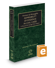 Herman and McLaughlin Admissibility of Evidence in Civil Cases—A Manual for Georgia Trial Lawyers, 2019 ed.