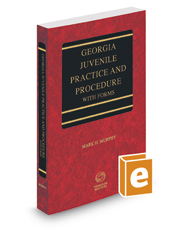 Georgia Juvenile Practice and Procedure with Forms, 2016 ed.