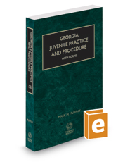 Georgia Juvenile Practice and Procedure with Forms, 2017 ed.