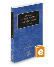 Georgia Juvenile Practice and Procedure with Forms, 2019 ed.