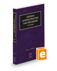 Georgia Juvenile Practice and Procedure with Forms, 2021 ed.