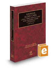 Georgia Elder Care, Long-Term Health Care and Nursing Home Litigation with Forms, 2017 ed.