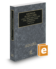 Georgia Elder Care, Long-Term Health Care and Nursing Home Litigation with Forms, 2019 ed.