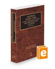 Georgia Elder Care, Long-Term Health Care and Nursing Home Litigation with Forms, 2021 ed.