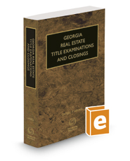 Georgia Real Estate Title Examinations and Closings with Forms, 2017 ed.