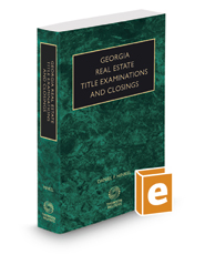 Georgia Real Estate Title Examinations and Closings with Forms, 2019 ed.