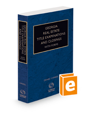 Georgia Real Estate Title Examinations and Closings with Forms, 2021 ed.