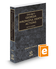 Eldridge's Georgia Wrongful Death Actions with Forms, 2018 ed.