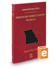 Missouri Foreclosure Manual, 2017-2018 ed. (Vol. 38, Missouri Practice Series)