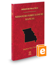 Missouri Foreclosure Manual, 2018-2019 ed. (Vol. 38, Missouri Practice Series)