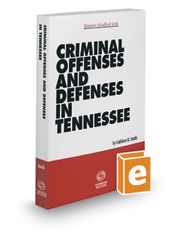 Criminal Offenses and Defenses in Tennessee, 2017-2018 ed. (Tennessee Handbook Series)