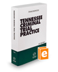 Tennessee Criminal Trial Practice, 2016-2017 ed.