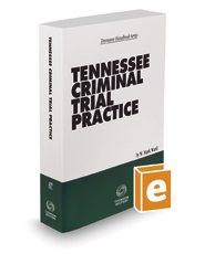 Tennessee Criminal Trial Practice, 2020-2021 ed.