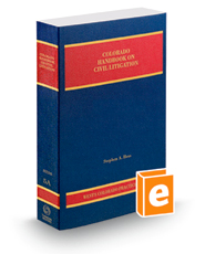 Colorado Handbook on Civil Litigation, 2018-2019 ed. (Vol. 5A, Colorado Practice Series)
