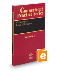 Connecticut Rules of Evidence, 2018 ed. (Vol. 11, Connecticut Practice Series)