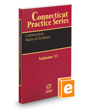 Connecticut Rules of Evidence, 2019 ed. (Vol. 11, Connecticut Practice Series)
