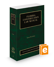 Florida Construction Law Manual, 2020-2021 ed. (Vol. 8, Florida Practice Series)