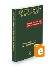 Revocable Trusts and Trust Administration in Connecticut, 2021 ed. (Connecticut Estates Practice)