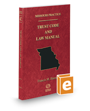 Trust Code and Law Manual, 2017-2018 ed. (Vol. 4C, Missouri Practice Series)
