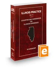 Courtroom Handbook on Illinois Evidence, 2018 ed. (Vol. 11, Illinois Practice Series)