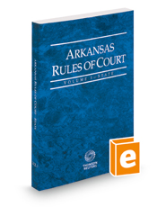 Arkansas Rules of Court - State, 2016 ed. (Vol. I, Arkansas Court Rules)