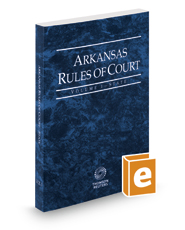 Arkansas Rules of Court - State, 2020 ed. (Vol. I, Arkansas Court Rules)