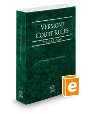 Vermont Rules of Court - State, 2018 ed. (Vol. I, Vermont Court Rules)