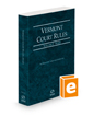 Vermont Rules of Court - State, 2021 ed. (Vol. I, Vermont Court Rules)